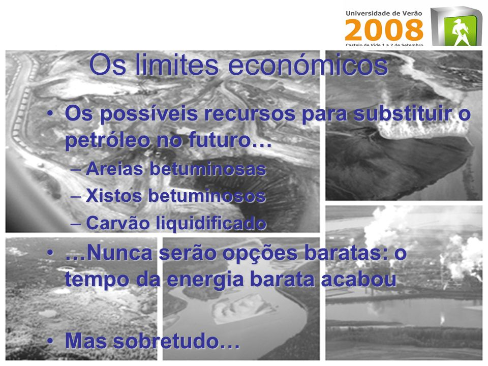 Os limites económicosOs possíveis recursos para substituir o petróleo no futuro… Areias betuminosas.