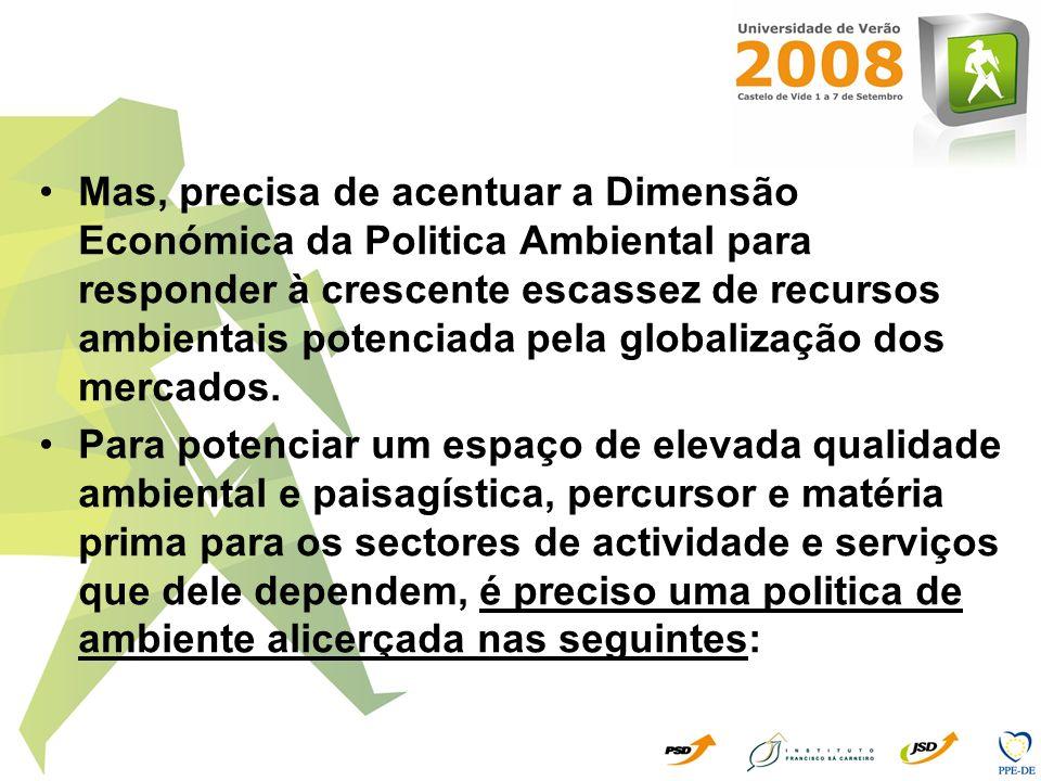 Mas, precisa de acentuar a Dimensão Económica da Politica Ambiental para responder à crescente escassez de recursos ambientais potenciada pela globalização dos mercados.