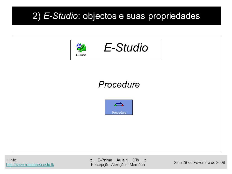 E-Studio 2) E-Studio: objectos e suas propriedades Procedure