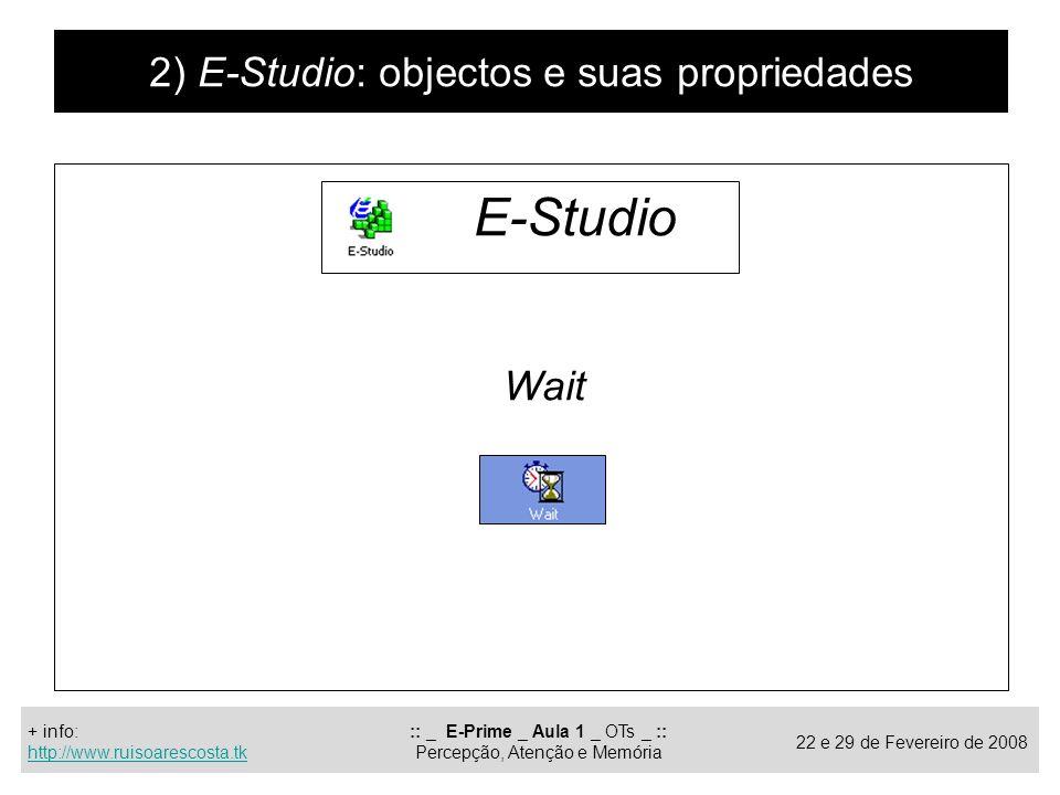 E-Studio 2) E-Studio: objectos e suas propriedades Wait