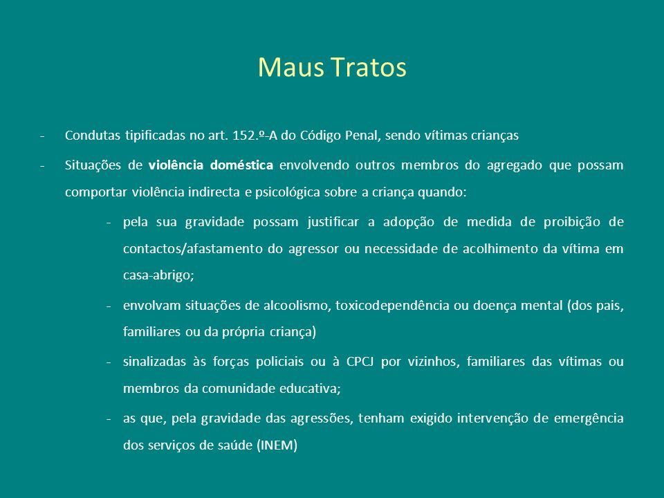 Maus TratosCondutas tipificadas no art. 152.º-A do Código Penal, sendo vítimas crianças.