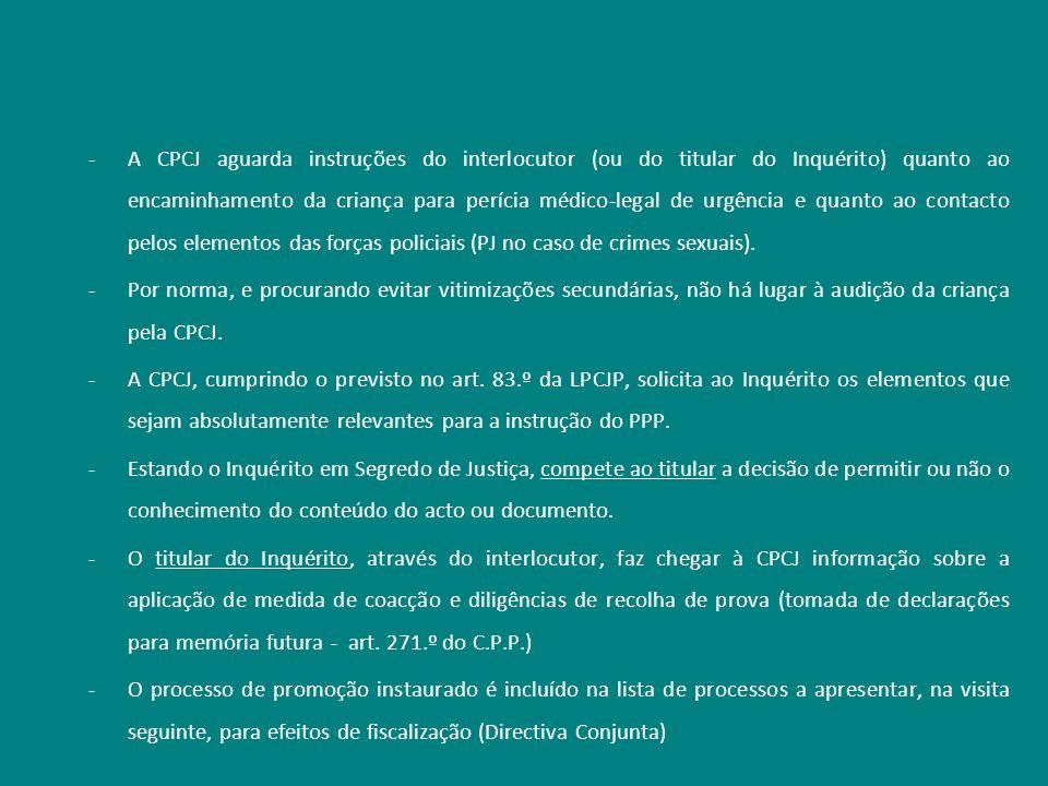 A CPCJ aguarda instruções do interlocutor (ou do titular do Inquérito) quanto ao encaminhamento da criança para perícia médico-legal de urgência e quanto ao contacto pelos elementos das forças policiais (PJ no caso de crimes sexuais).