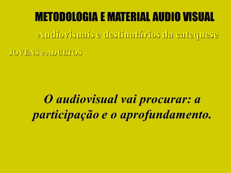 O audiovisual vai procurar: a participação e o aprofundamento.
