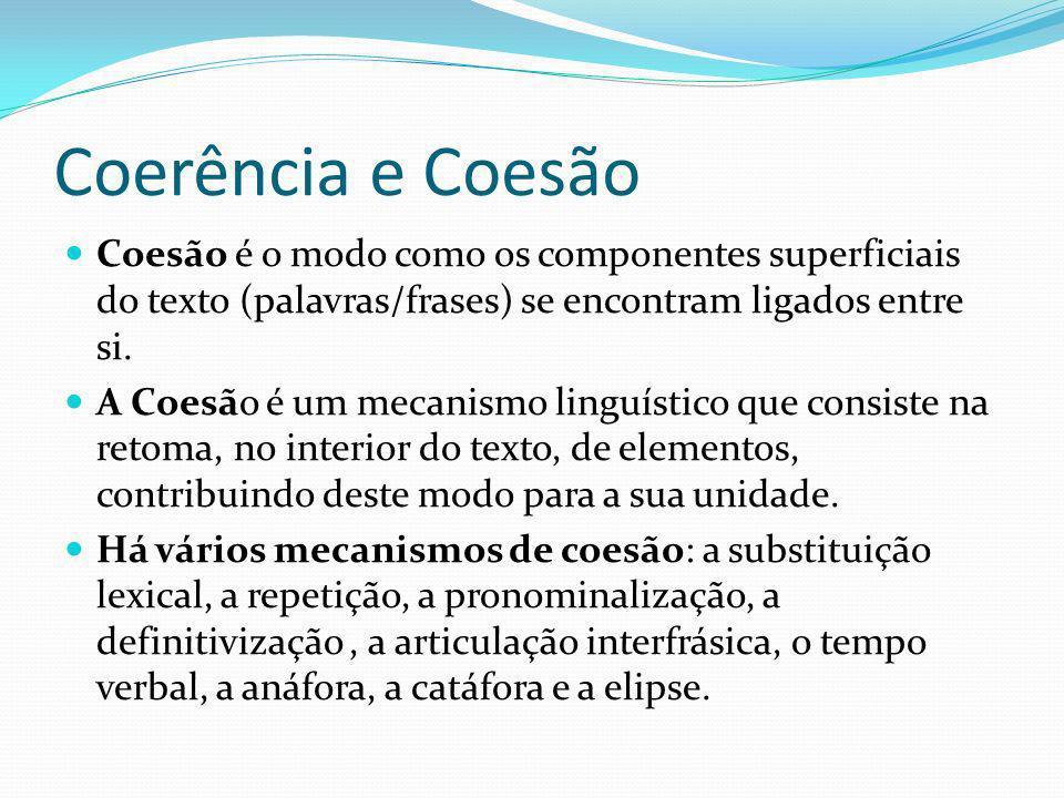 Coerência e Coesão Coesão é o modo como os componentes superficiais do texto (palavras/frases) se encontram ligados entre si.