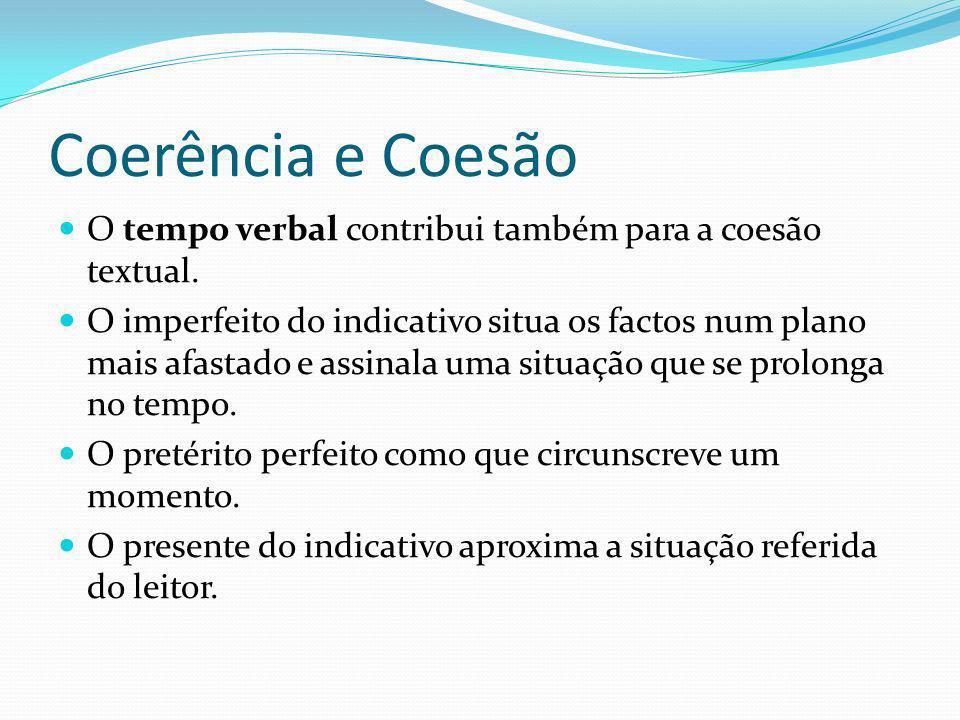 Coerência e Coesão O tempo verbal contribui também para a coesão textual.