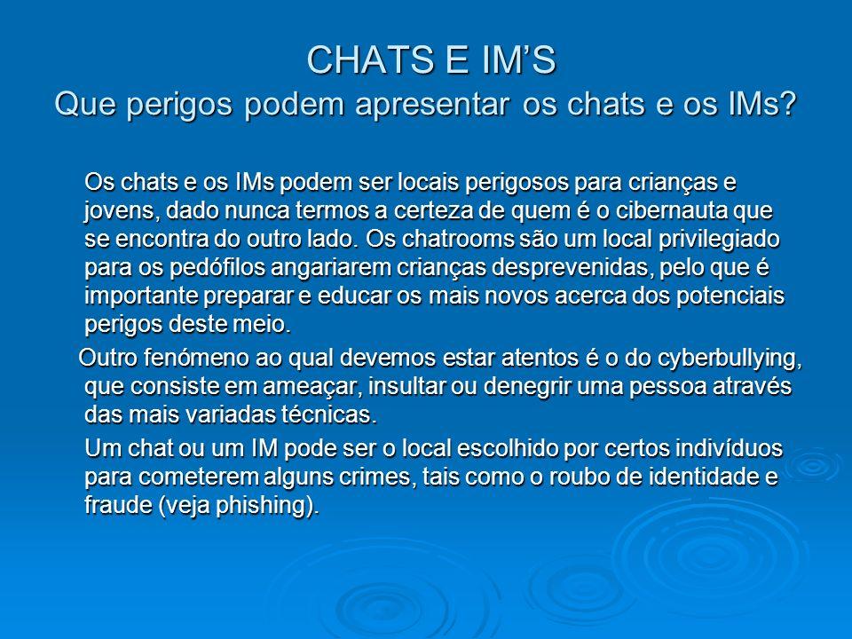 CHATS E IM'S Que perigos podem apresentar os chats e os IMs