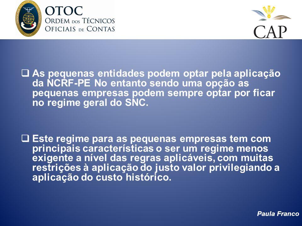 As pequenas entidades podem optar pela aplicação da NCRF-PE No entanto sendo uma opção as pequenas empresas podem sempre optar por ficar no regime geral do SNC.
