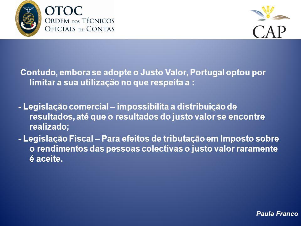 Contudo, embora se adopte o Justo Valor, Portugal optou por limitar a sua utilização no que respeita a :