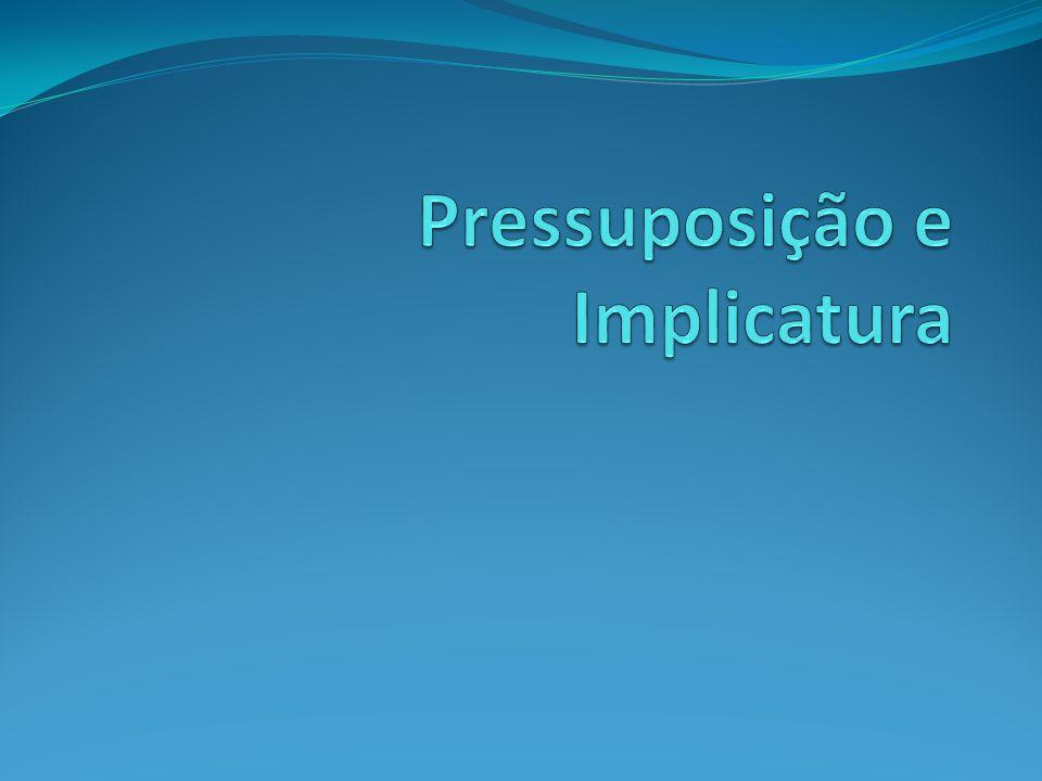 Pressuposição e Implicatura