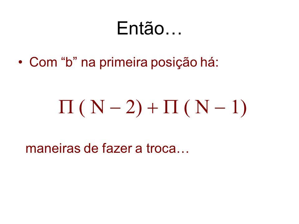 Então… Com b na primeira posição há: P ( N - 2) + P ( N - 1)