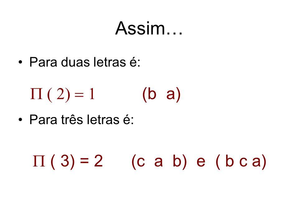 Assim… P ( 2) = 1 (b a) Para duas letras é: Para três letras é: