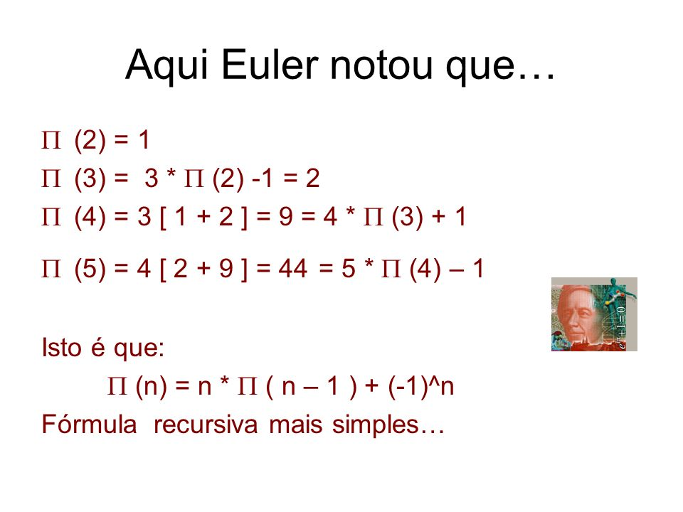 Aqui Euler notou que… (2) = 1 (3) = 3 * P (2) -1 = 2