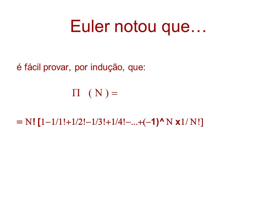 Euler notou que… é fácil provar, por indução, que: ( N ) = = N.