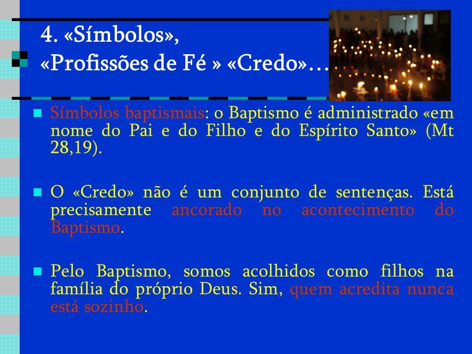 4. «Símbolos», «Profissões de Fé » «Credo»…