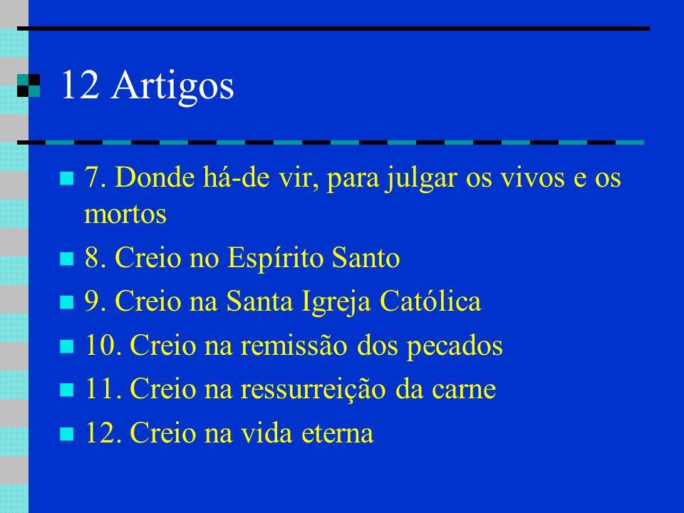 12 Artigos 7. Donde há-de vir, para julgar os vivos e os mortos