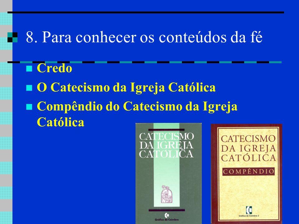 8. Para conhecer os conteúdos da fé