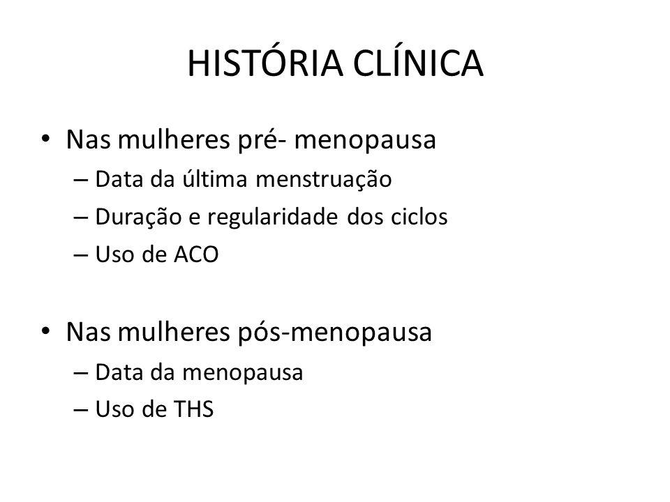 HISTÓRIA CLÍNICA Nas mulheres pré- menopausa