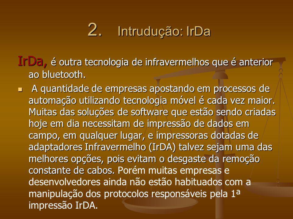 2. Intrudução: IrDa IrDa, é outra tecnologia de infravermelhos que é anterior ao bluetooth.