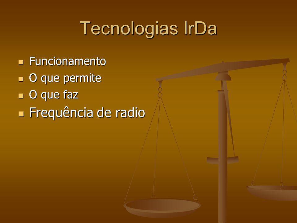Tecnologias IrDa Frequência de radio Funcionamento O que permite
