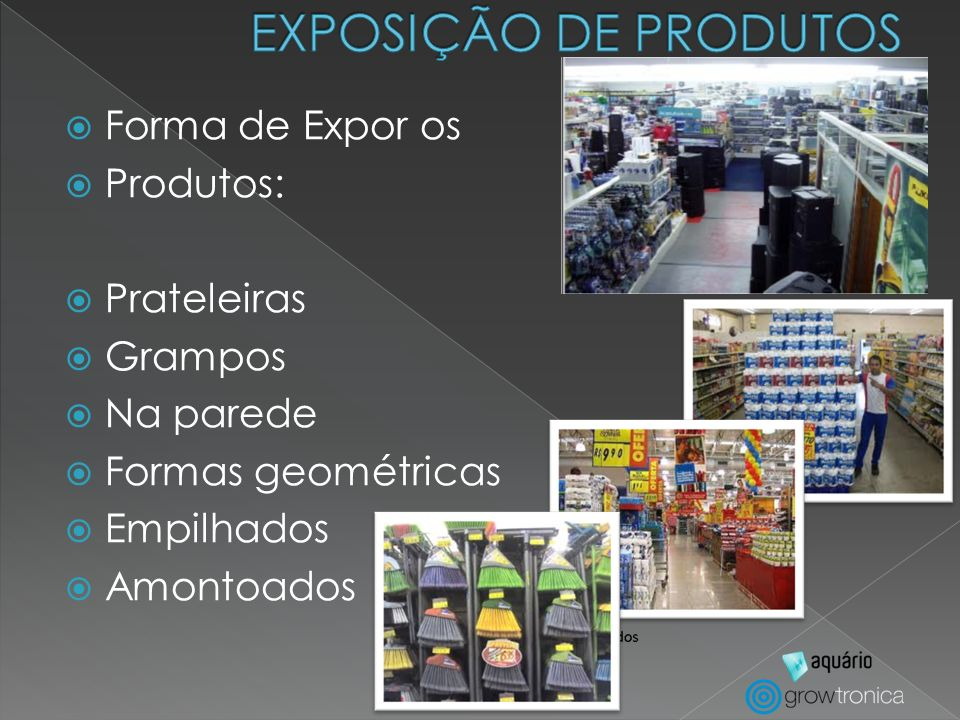 EXPOSIÇÃO DE PRODUTOS Forma de Expor os Produtos: Prateleiras Grampos