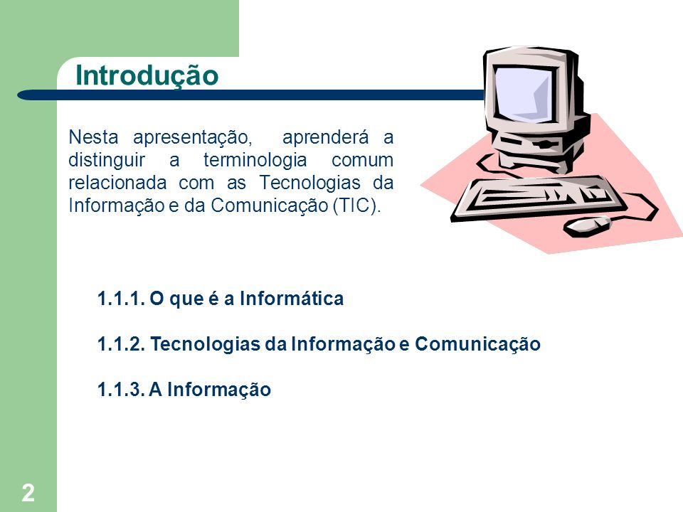IntroduçãoNesta apresentação, aprenderá a distinguir a terminologia comum relacionada com as Tecnologias da Informação e da Comunicação (TIC).