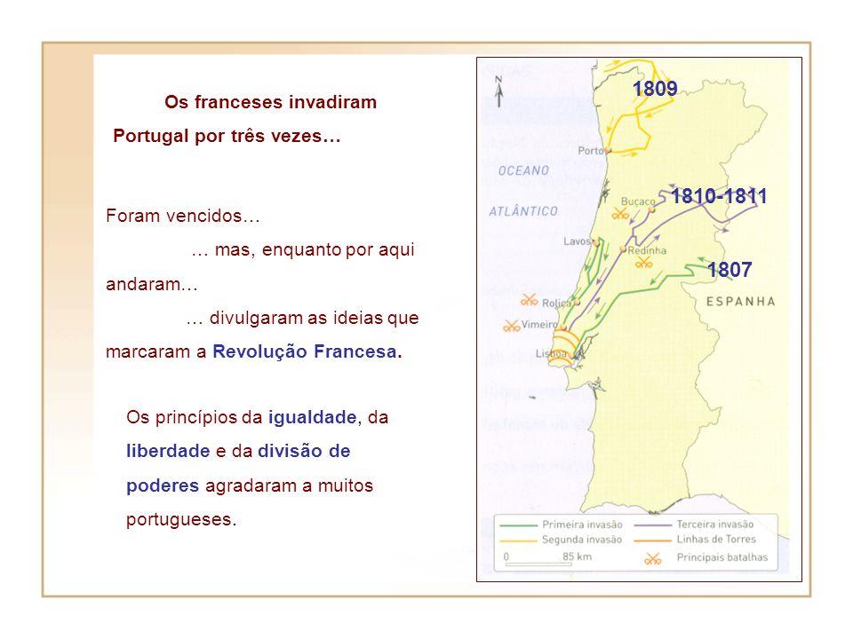1809 1810-1811 1807 Os franceses invadiram Portugal por três vezes…