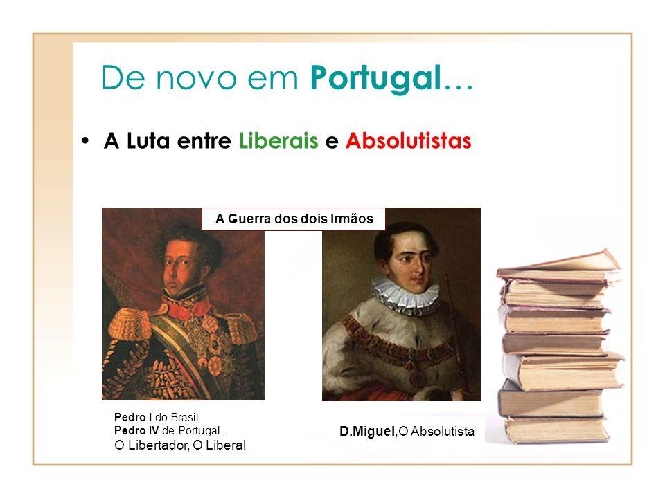 De novo em Portugal… A Luta entre Liberais e Absolutistas