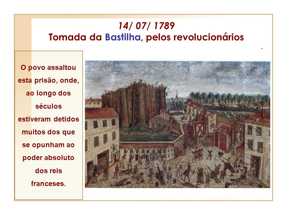 14/ 07/ 1789 Tomada da Bastilha, pelos revolucionários