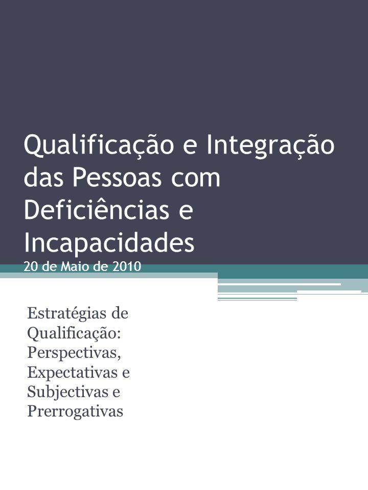 Qualificação e Integração das Pessoas com Deficiências e Incapacidades 20 de Maio de 2010
