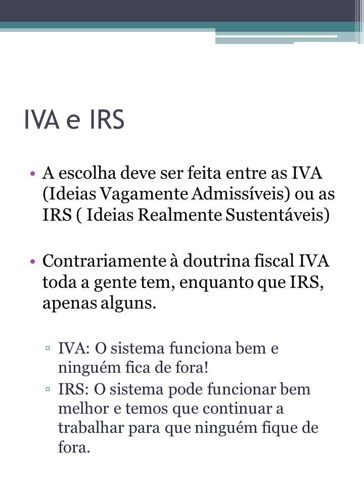 IVA e IRSA escolha deve ser feita entre as IVA (Ideias Vagamente Admissíveis) ou as IRS ( Ideias Realmente Sustentáveis)