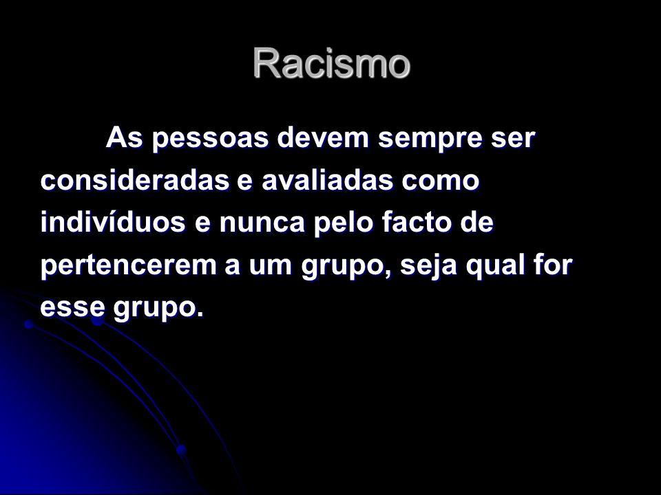 Racismo As pessoas devem sempre ser consideradas e avaliadas como