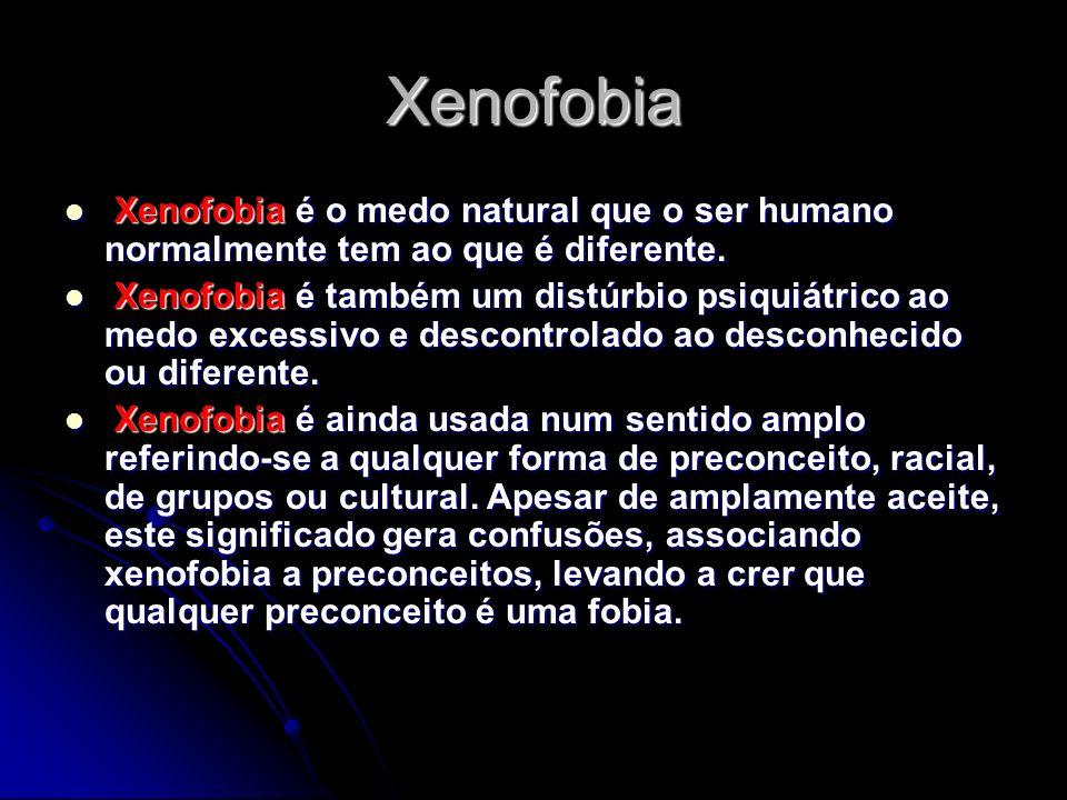 Xenofobia Xenofobia é o medo natural que o ser humano normalmente tem ao que é diferente.