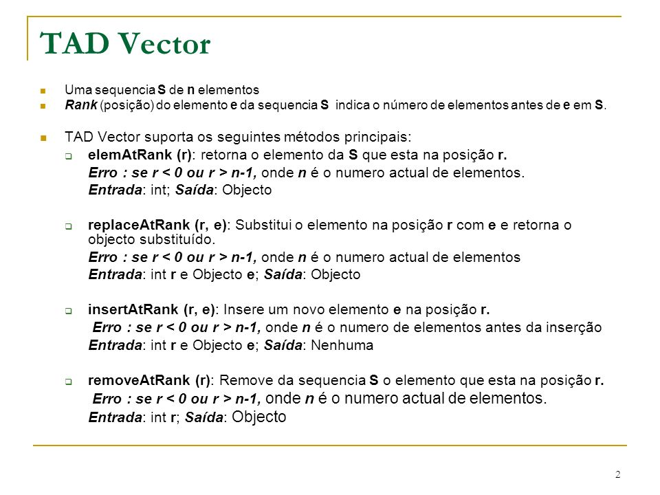 TAD Vector TAD Vector suporta os seguintes métodos principais: