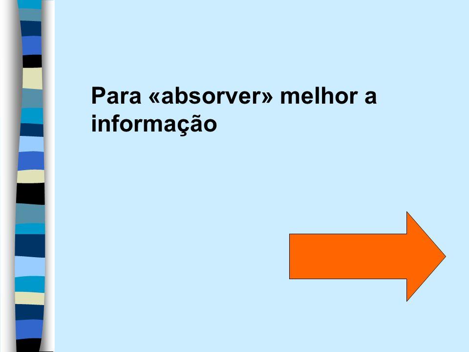 Para «absorver» melhor a informação