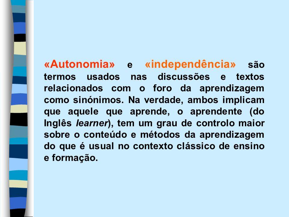 «Autonomia» e «independência» são termos usados nas discussões e textos relacionados com o foro da aprendizagem como sinónimos.