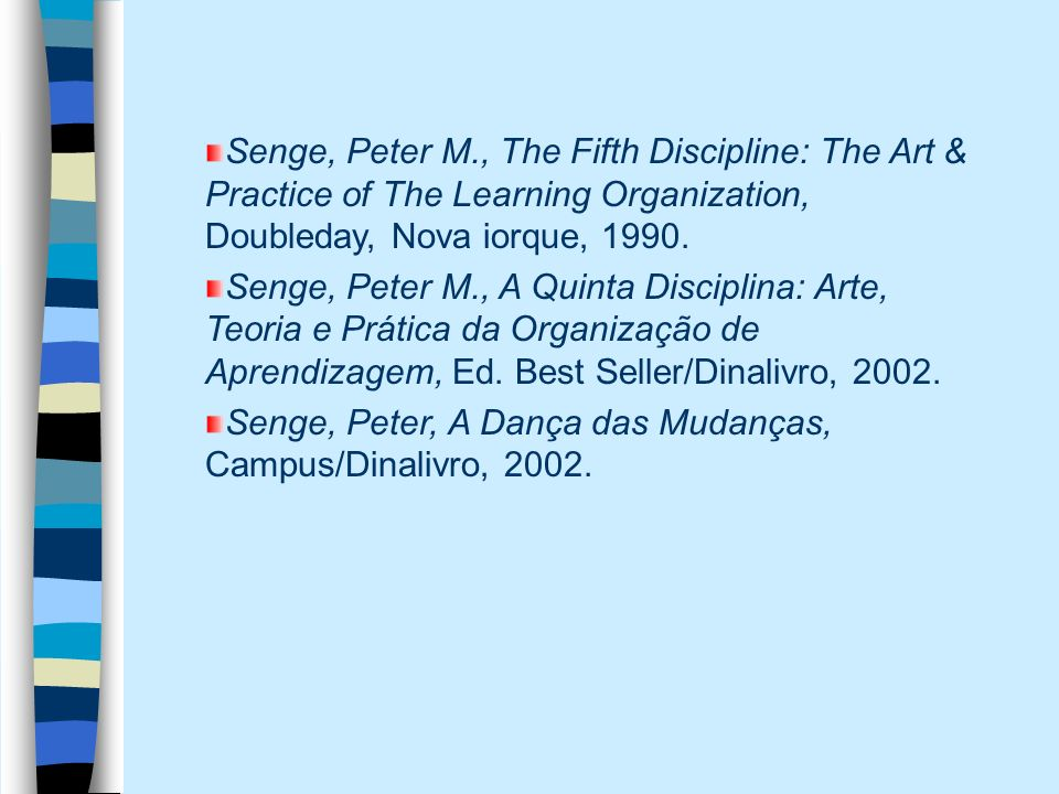 Senge, Peter M., The Fifth Discipline: The Art & Practice of The Learning Organization, Doubleday, Nova iorque, 1990.