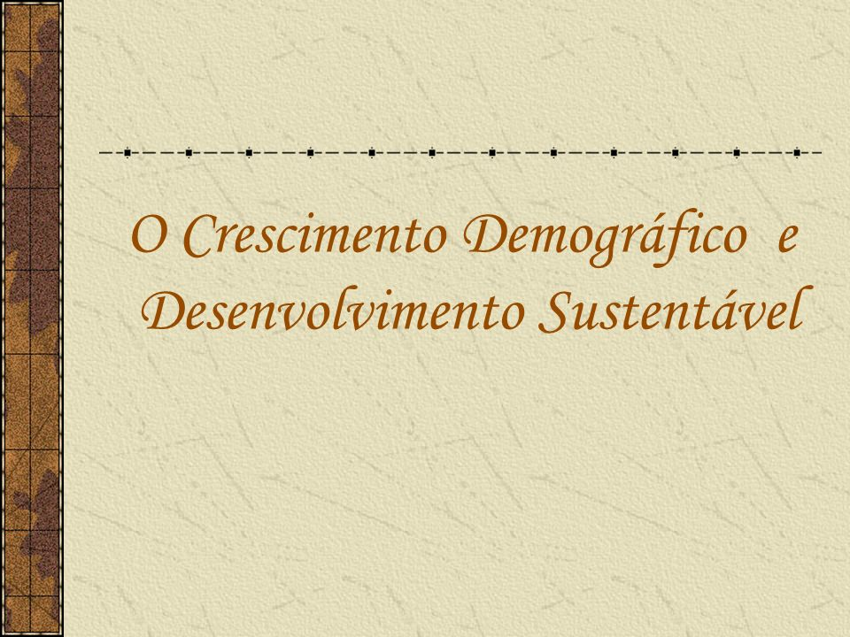 O Crescimento Demográfico e Desenvolvimento Sustentável