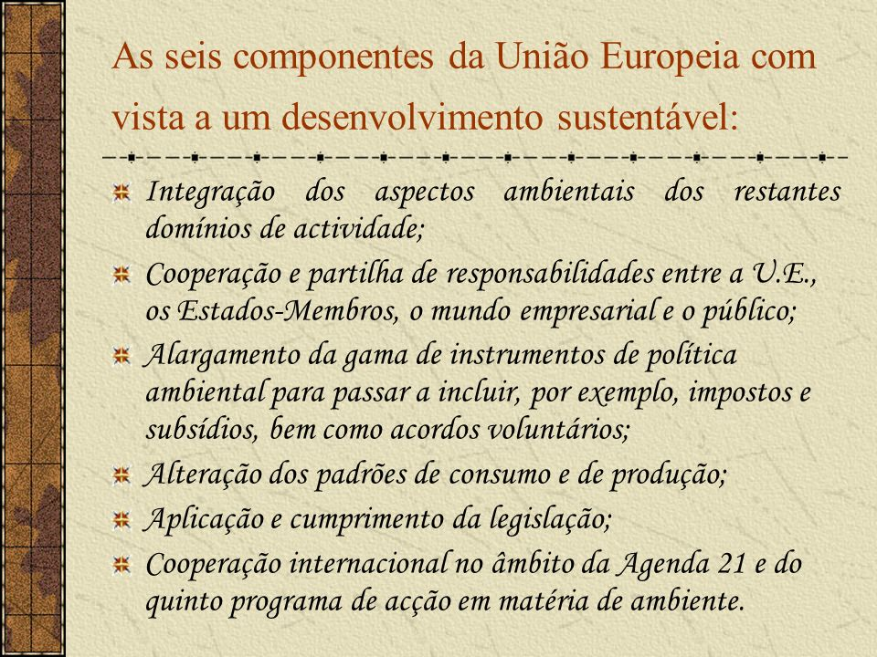 As seis componentes da União Europeia com vista a um desenvolvimento sustentável: