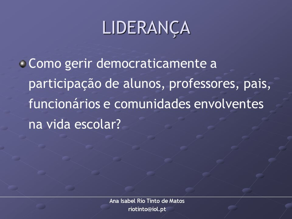 LIDERANÇA Como gerir democraticamente a participação de alunos, professores, pais, funcionários e comunidades envolventes na vida escolar