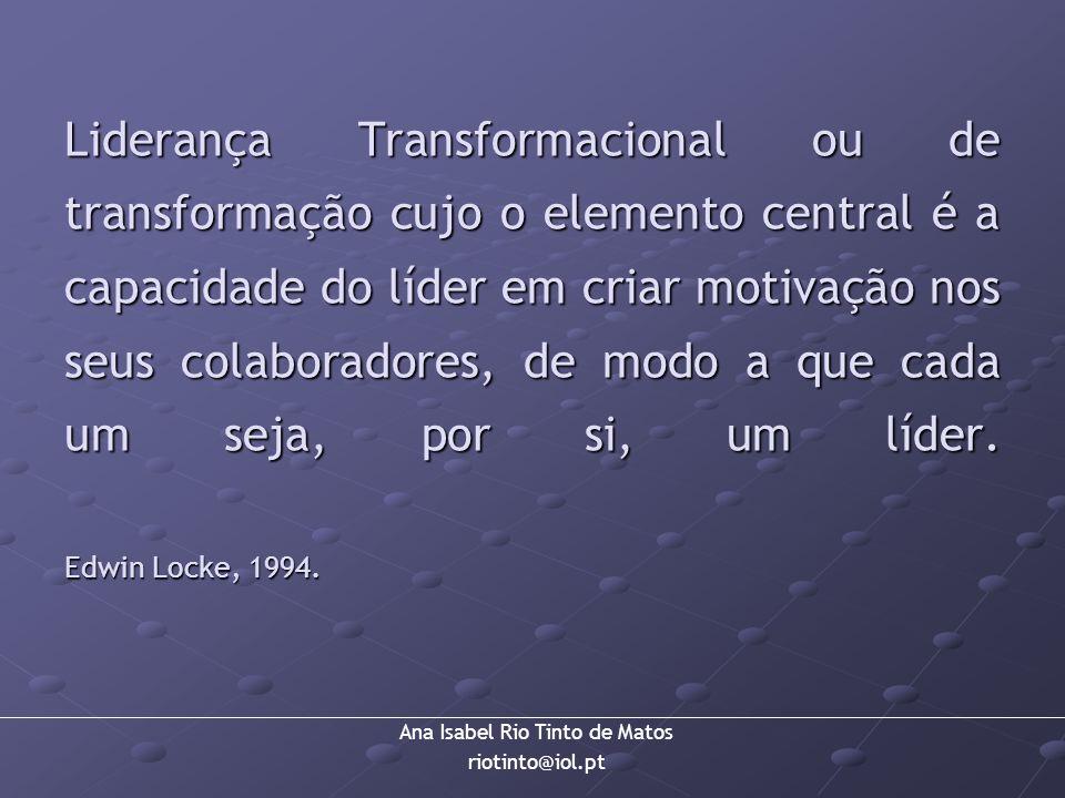 Liderança Transformacional ou de transformação cujo o elemento central é a capacidade do líder em criar motivação nos seus colaboradores, de modo a que cada um seja, por si, um líder.