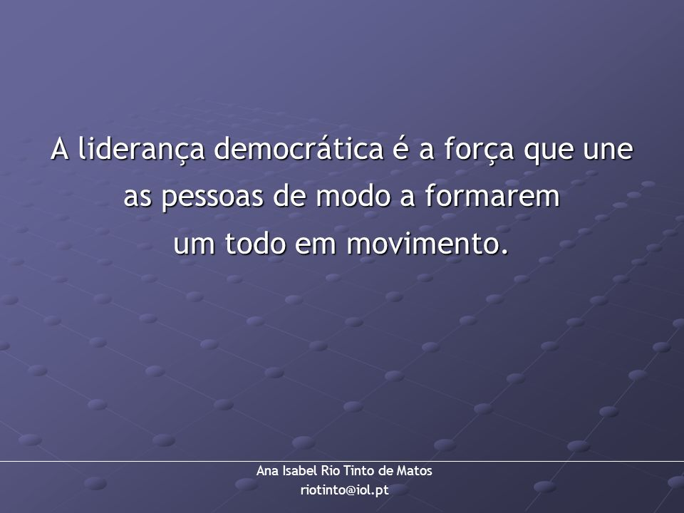 A liderança democrática é a força que une as pessoas de modo a formarem