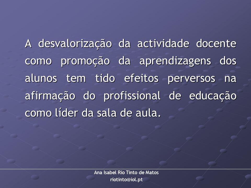 A desvalorização da actividade docente como promoção da aprendizagens dos alunos tem tido efeitos perversos na afirmação do profissional de educação como líder da sala de aula.