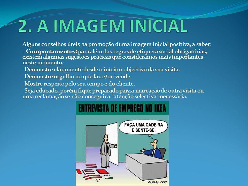 2. A IMAGEM INICIAL Alguns conselhos úteis na promoção duma imagem inicial positiva, a saber: