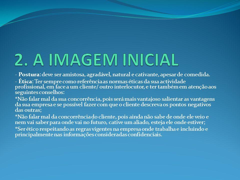2. A IMAGEM INICIAL - Postura: deve ser amistosa, agradável, natural e cativante, apesar de comedida.