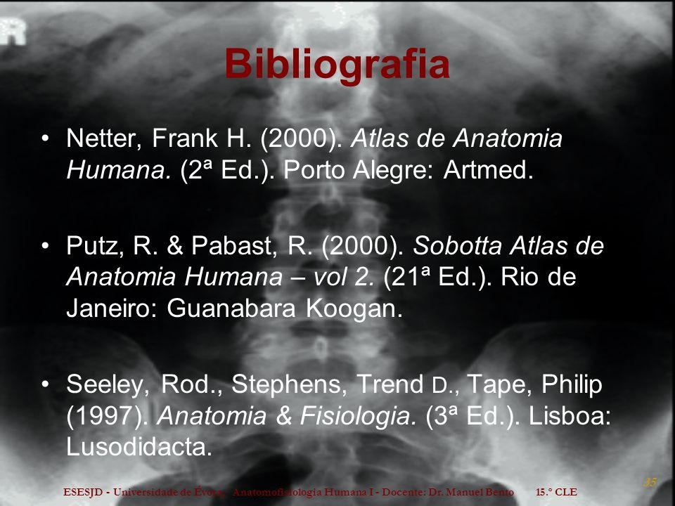 Bibliografia Netter, Frank H. (2000). Atlas de Anatomia Humana. (2ª Ed.). Porto Alegre: Artmed.