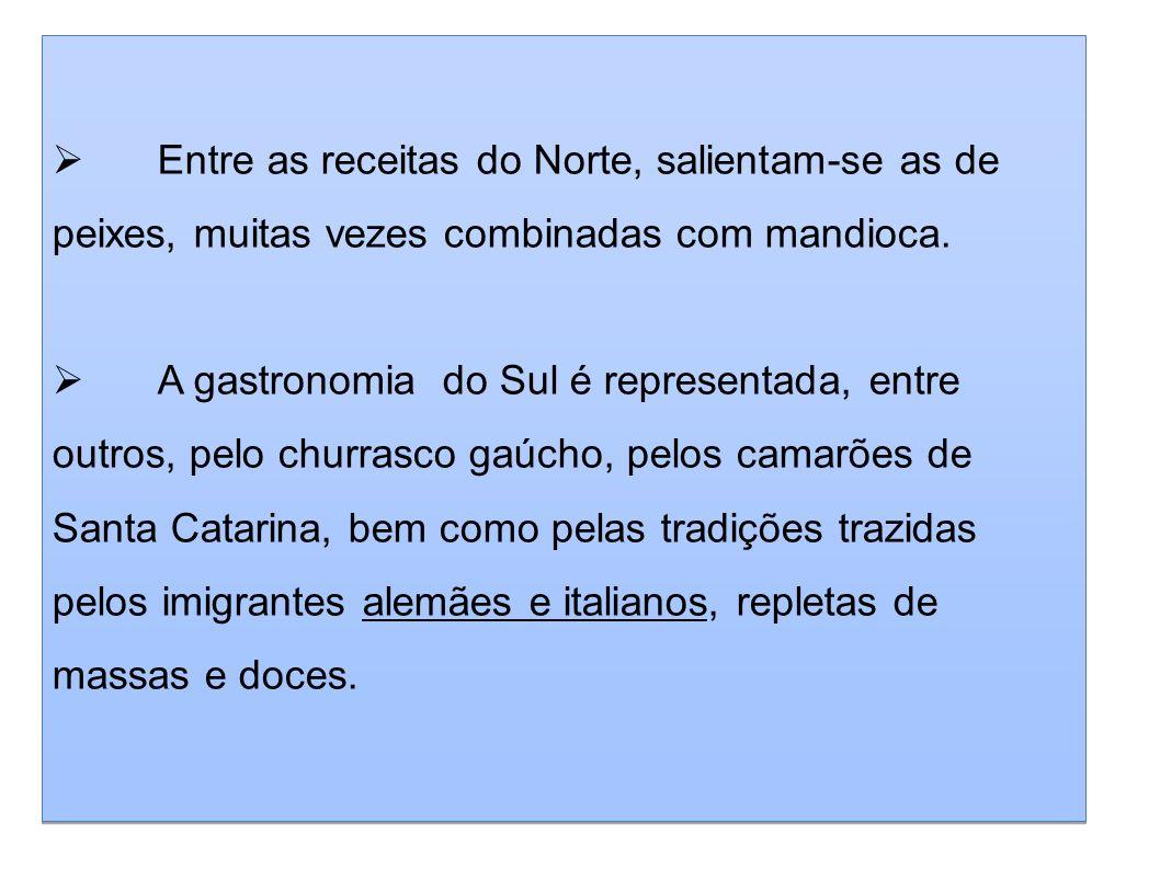 Entre as receitas do Norte, salientam-se as de peixes, muitas vezes combinadas com mandioca.