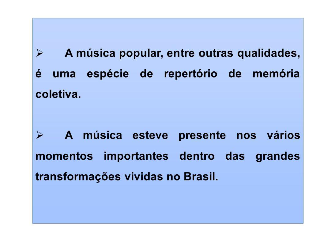 A música popular, entre outras qualidades, é uma espécie de repertório de memória coletiva.