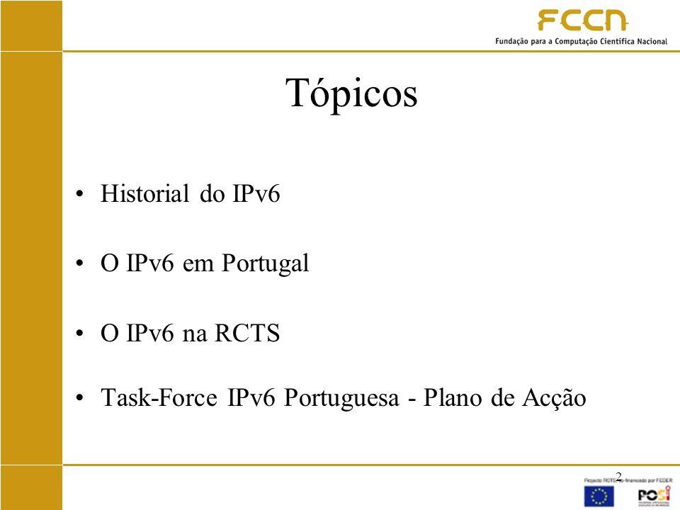 Tópicos Historial do IPv6 O IPv6 em Portugal O IPv6 na RCTS
