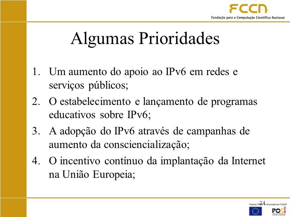 Algumas Prioridades Um aumento do apoio ao IPv6 em redes e serviços públicos; O estabelecimento e lançamento de programas educativos sobre IPv6;