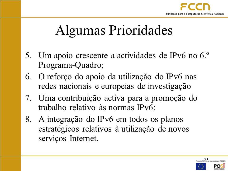 Algumas Prioridades Um apoio crescente a actividades de IPv6 no 6.º Programa-Quadro;